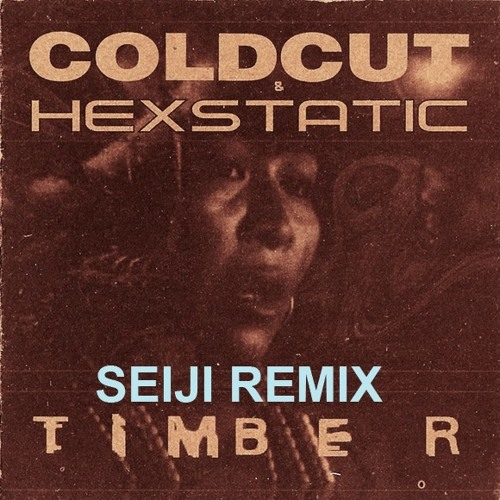 Coldcut and Hexstatic - Timber (Seiji Chelemendry Remix) [Remixed 17-04-13]