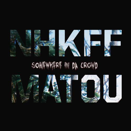 NHKFF x Matou - Somewhere in da crowd