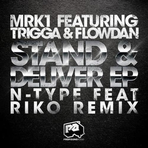 MRK1 - Stand & Deliver - Ft Flowdan, Trigga, Riko - N-TYPE RMX (Clip)