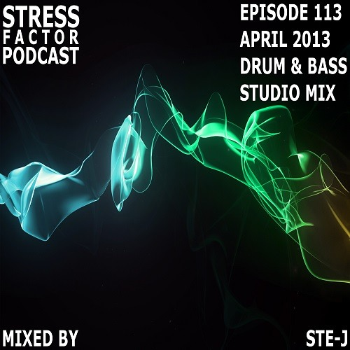 Stress Factor Podcast 113 - Ste-J - April 2013 Drum and Bass Studio Mix [FREE DOWNLOAD]