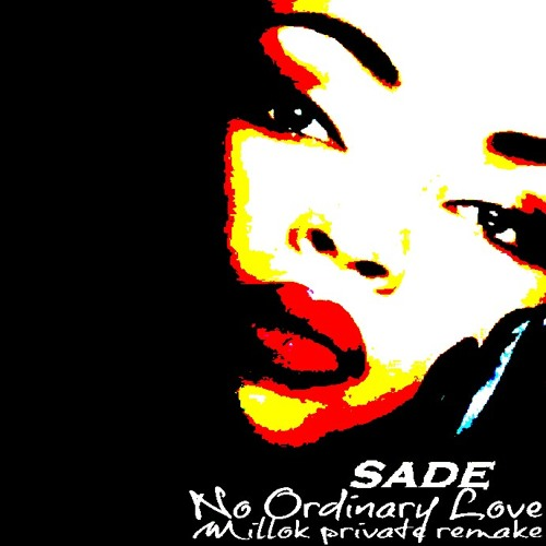 Sade - No Ordinary Love (MILLOK Private Remake 2013) FREE DOWNLOAD