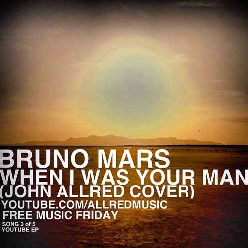 Bruno Mars - When I Was Your Man (John Allred Cover)