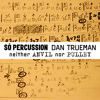 Dan Trueman: neither Anvil nor Pulley (Preview)