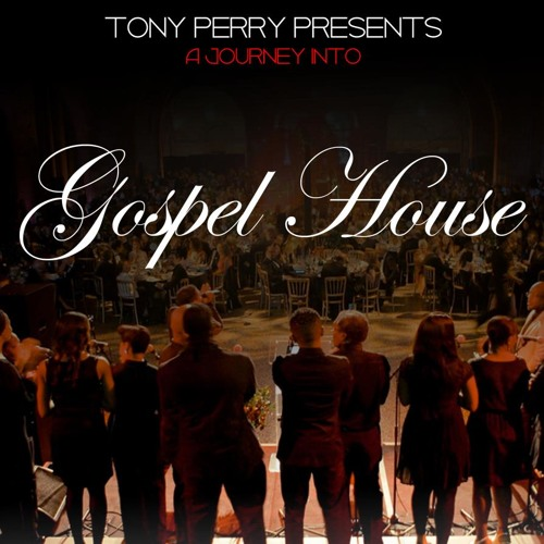 "DEEP SOULFUL ""GOSPEL HOUSE"" - BY TONY PERRY 2013"