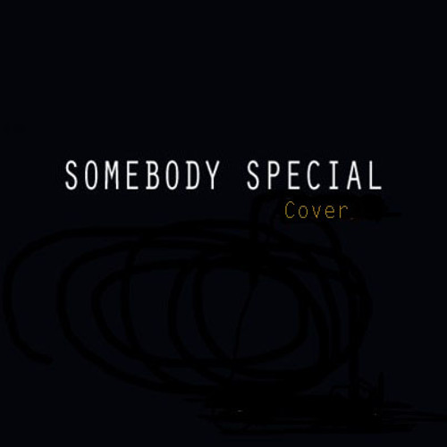 Somebody Special (Cover) [Requested]