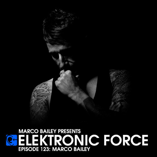 Elektronic Force Podcast 123 with Marco Bailey
