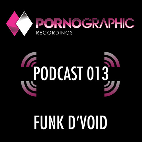 Pornographic Podcast 013 with Funk D'Void