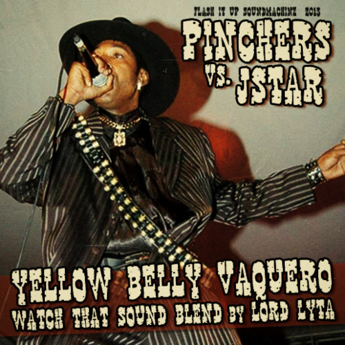 Pinchers - Yellow Belly Vaquero (Watch That Sound Blend by Lord Lyta)