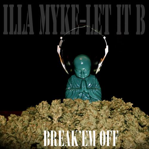 illa myke - let it B - Break 'em off produced by CHill/TruMental.com