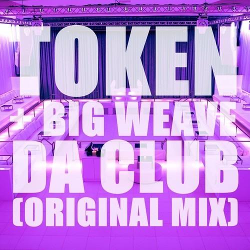 Token x Big Weave - Da Club (Original Mix) **FREE DOWNLOAD**