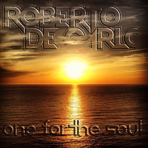 """Roberto De Carlo """"One for the Soul"""" Mix Show"""
