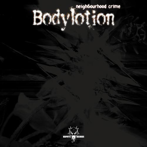 Bodylotion - Neighbourhood crime (NEO014) (2002)
