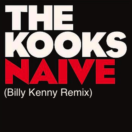 The Kooks - Naive (Billy Kenny Remix) **FREE DOWNLOAD**