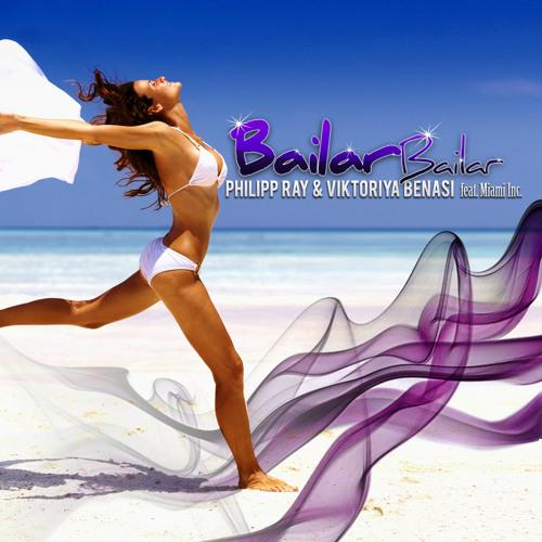 Philipp Ray & Viktoriya Benasi Feat. Miami Inc - Bailar Bailar (Bodybangers Remix)