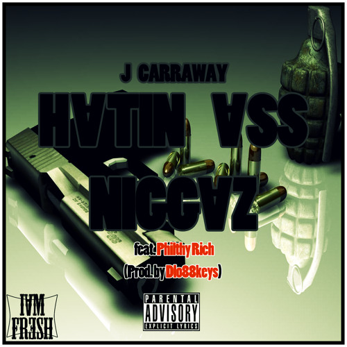 Hating Ass Niggaz  - J carraway feat. Philthy Rich  prod.Dlo88keys