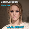 Zara Larsson - Uncover (WMM remix) ** FREE DOWNLOAD **