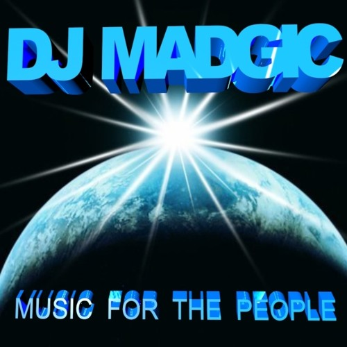 "DJ MADGIC "" MUSIC FOR THE PEOPLE ""  2013 ."