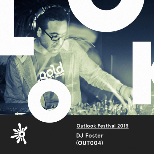 OUT004 DJ Foster - Outlook Festival 2013 Mix