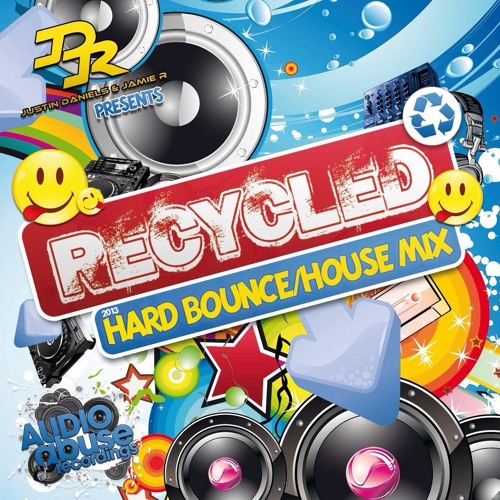 Justin Daniels & Jamie.R Presents RECYCLED!!!  [2013 Hard Bounce Mix]