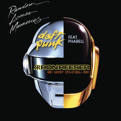 Daft Punk feat. Pharell - Get Lucky (Ron Reeser Coachella Edit) FULL VERSION