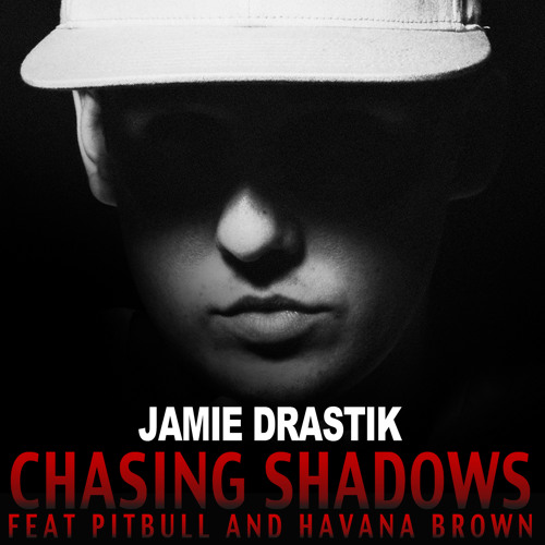 Jamie Drastik - Chasing Shadows ft. Pitbull & Havana Brown