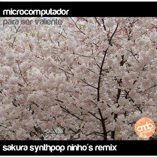 Microcomputador - Para ser valiente (sakura synthpop ninho's remix)