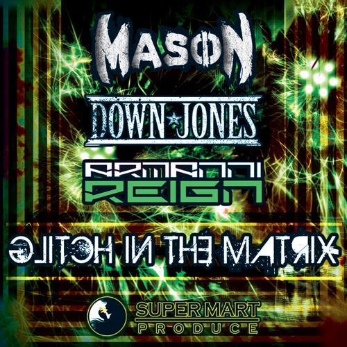 Mason & Down Jones ft. Armanni Reign- GLITCH IN THE MATRIX