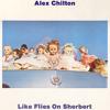 Alex Chilton - Hey! Little Girl