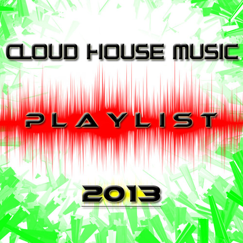 Cloud house music playlist 2013 by cloud house music for Best house music playlist