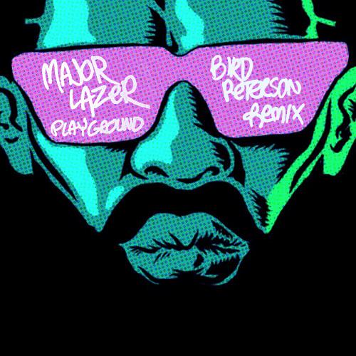 Major Lazer - Playground (Bird Peterson Remix)