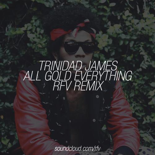 Trinidad James - All Gold Everything (RFV Remix)
