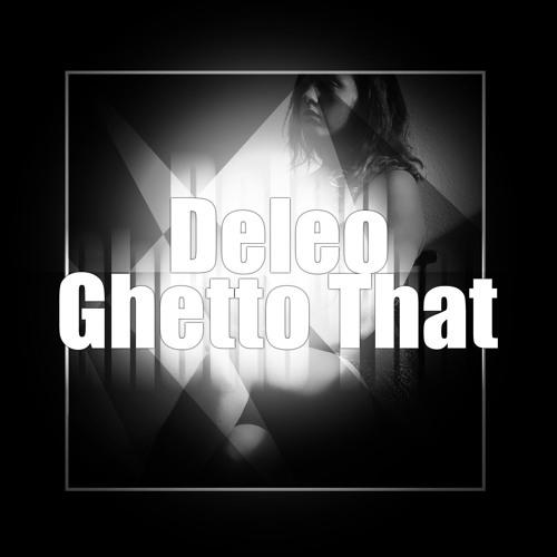 Deleo - Ghetto That *Free Download