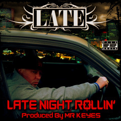 LATE - Late Night Rollin (Produced by Mr Keyes)
