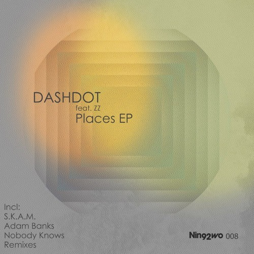 Dashdot _ Places feat Zz.  |Nin92wo| OUT NOW