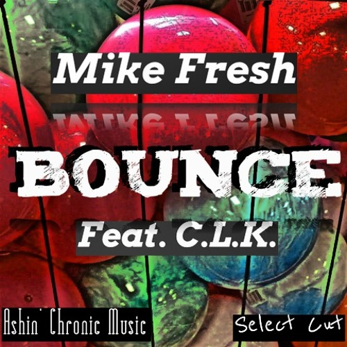 Bounce (Ft. C.L.k.) - Mike Fresh