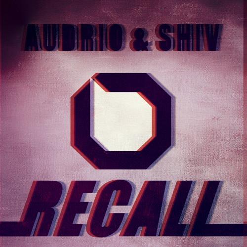 AUDRIO FT. SHIV - RECALL (ORIGINAL MIX) *OUT NOW!
