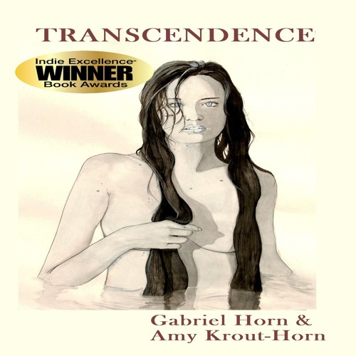 Excerpts from TRANSCENDENCE by Gabriel Horn & Amy Krout-Horn, publ. by All Things That Matter Press