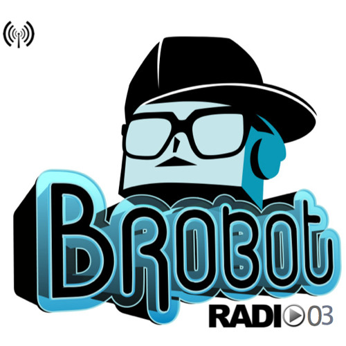 Junior Sanchez Presents Brobot Radio 03