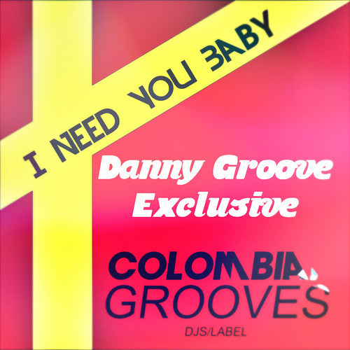 Danny Groove - I Need You Baby (Fernando Solis Remix) OUT NOW!!