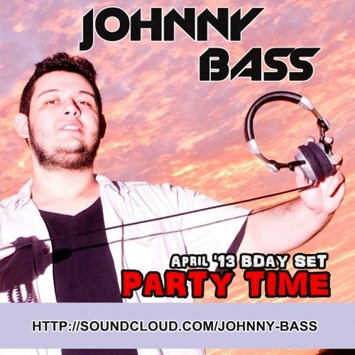 JOHNNY BASS - PARTY TIME (APRIL '13 BDAY SET)