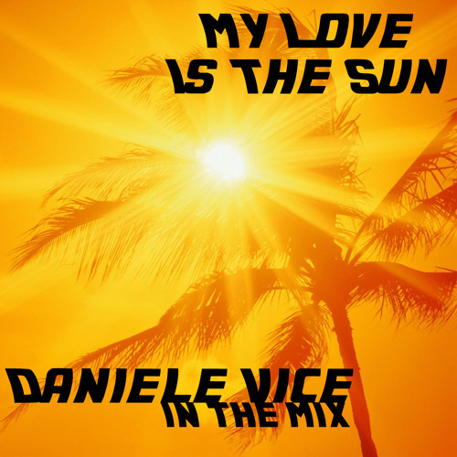 Daniele Vice - My Love Is The Sun