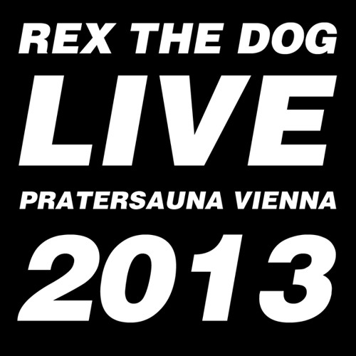 Rex The Dog - Live at Pratersauna -Vienna