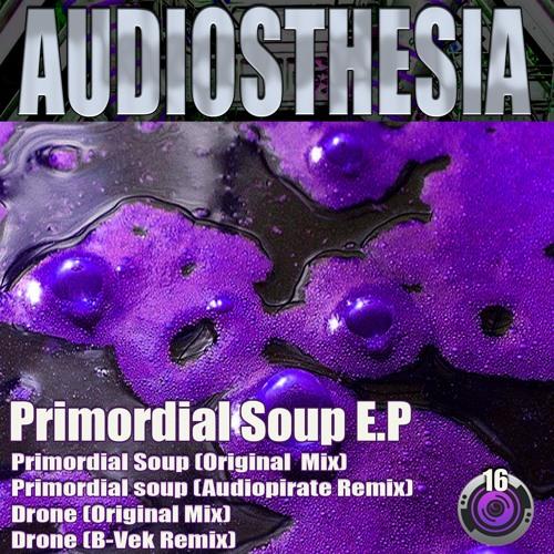 Audiosthesia - Primordial Soup (Original Mix)