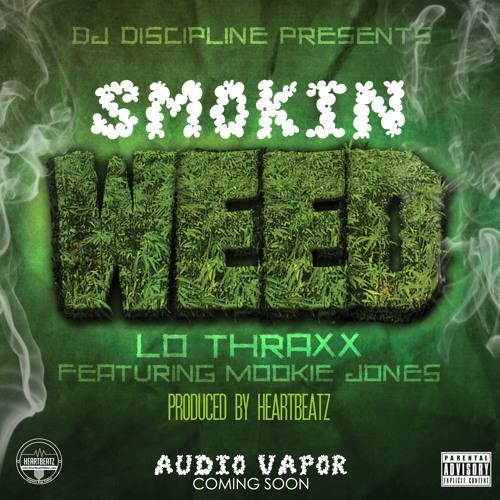 Smokin Weed (prod by HeartBeatz) - DJ Discipline ft Mookie Jones & Lo Thraxx
