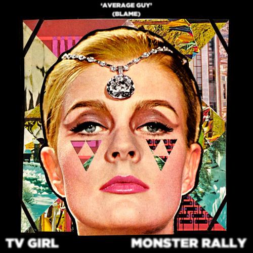 """TV Girl & Monster Rally - """"Average Guy (Blame)"""""""