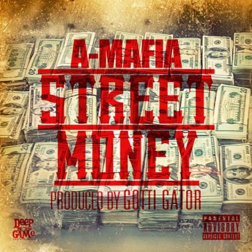 A MAFIA - STREET MONEY - PRODUCE BY GOTTI GATOR