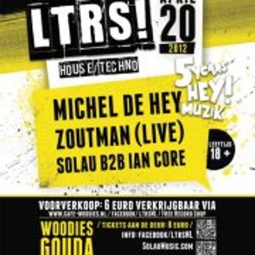 Solau & Ian Core @ LTRS! presents Michel de Hey (Openingset), Woodies Gouda 20-05-2012