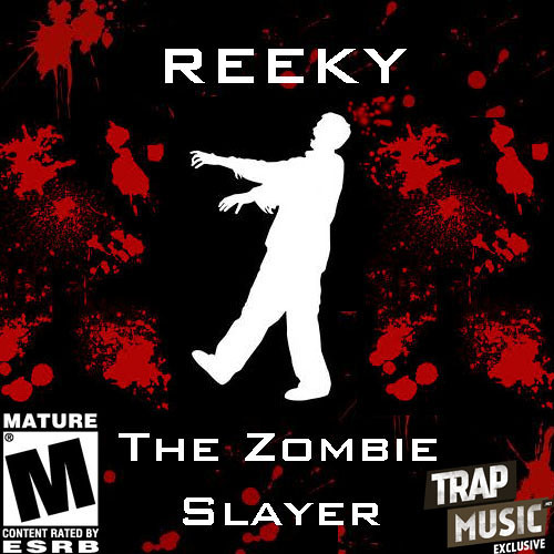 Reeky The Zombie Slayer by Reeky - TrapMusic.NET Exclusive