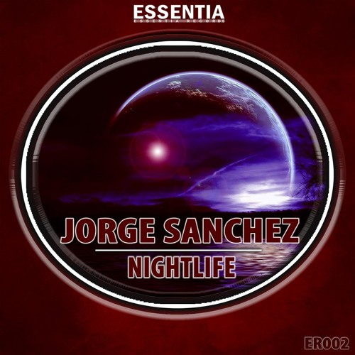 Jorge Sanchez - Nightlife [Essentia Records Out Now]