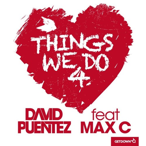 David Puentez Feat Max'C - Things We Do 4 Love (Dj Thierre Remix) #FreeDownload